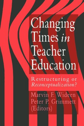 Changing Times In Teacher Education: Restructuring Or Reconceptualising? (Paperback) book cover