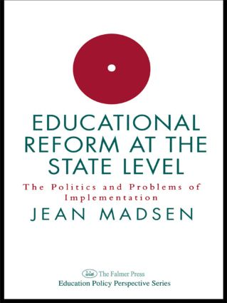 Educational Reform At The State Level: The Politics And Problems Of implementation: 1st Edition (Paperback) book cover