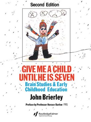 Give Me A Child Until He Is 7: Brain Studies And Early Childhood Education, 2nd Edition (Paperback) book cover