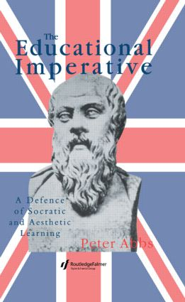 The Educational Imperative: A Defence Of Socratic And Aesthetic Learning, 1st Edition (Hardback) book cover