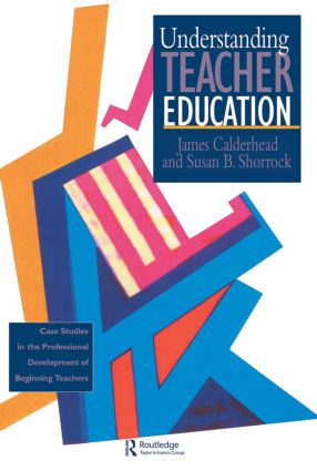 Understanding Teacher Education: Case Studies in the Professional Development of Beginning Teachers, 1st Edition (Paperback) book cover