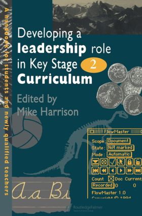 Developing A Leadership Role Within The Key Stage 2 Curriculum: A Handbook For Students And Newly Qualified Teachers, 1st Edition (Paperback) book cover