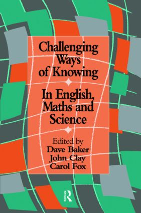 Challenging Ways Of Knowing: In English, Mathematics And Science (Paperback) book cover