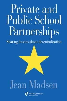 Private And Public School Partnerships: Sharing Lessons About Decentralization, 1st Edition (Paperback) book cover