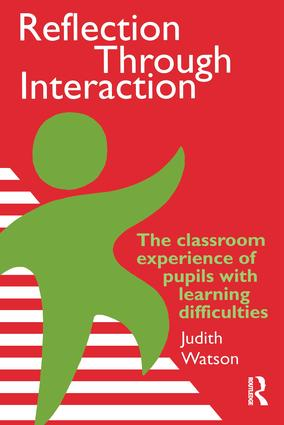 Reflection Through Interaction: The Classroom Experience Of Pupils With Learning Difficulties, 1st Edition (Paperback) book cover