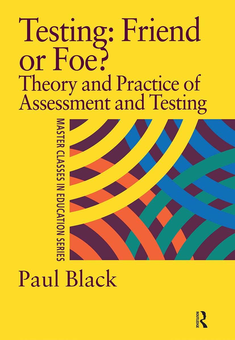 Testing: Friend or Foe?: Theory and Practice of Assessment and Testing, 1st Edition (Paperback) book cover