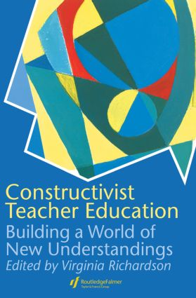 Constructivist Teacher Education: Building a World of New Understandings, 1st Edition (Paperback) book cover
