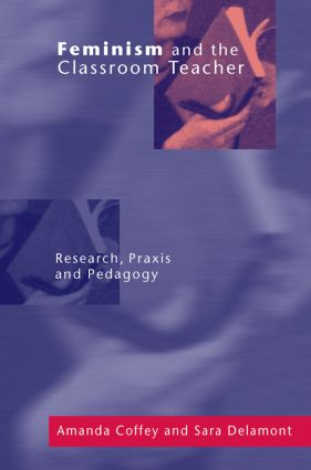 Feminism and the Classroom Teacher: Research, Praxis, Pedagogy (Paperback) book cover