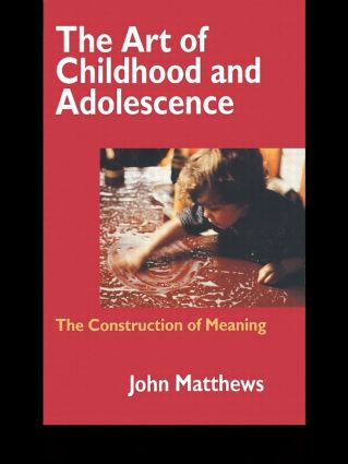 The Art of Childhood and Adolescence: The Construction of Meaning (Paperback) book cover