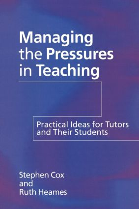 Managing the Pressures of Teaching: Practical Ideas for Tutors and Their Students, 1st Edition (Paperback) book cover