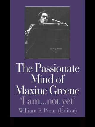 The Passionate Mind of Maxine Greene: 'I am ... not yet' (Paperback) book cover