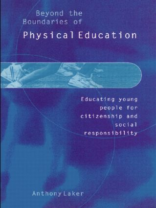 Beyond the Boundaries of Physical Education: Educating Young People for Citizenship and Social Responsibility, 1st Edition (Hardback) book cover