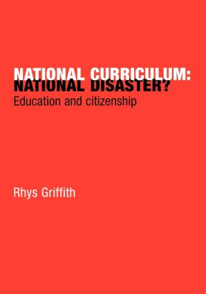 National Curriculum: National Disaster?: Education and Citizenship, 1st Edition (Paperback) book cover