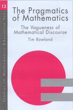 The Pragmatics of Mathematics Education: Vagueness and Mathematical Discourse, 1st Edition (e-Book) book cover