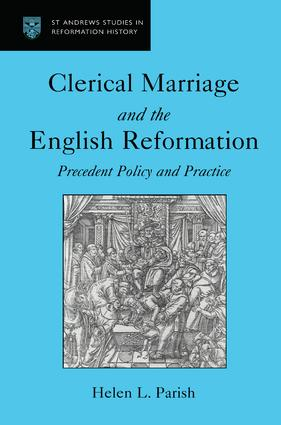 Clerical Marriage and the English Reformation: Precedent Policy and Practice, 1st Edition (Hardback) book cover