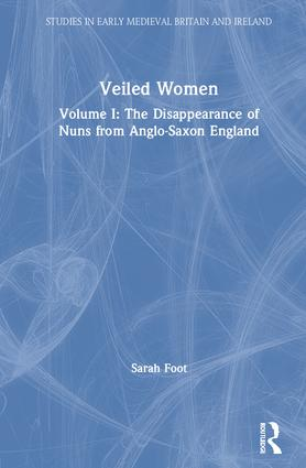 Veiled Women: Volume I: The Disappearance of Nuns from Anglo-Saxon England book cover