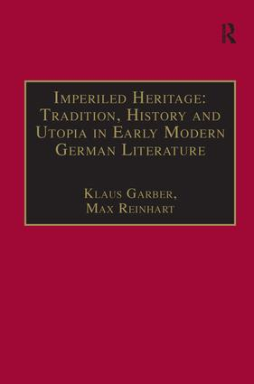 Imperiled Heritage: Tradition, History and Utopia in Early Modern German Literature: Selected Essays by Klaus Garber, 1st Edition (Hardback) book cover