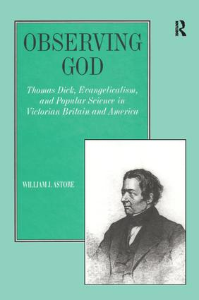 Observing God: Thomas Dick, Evangelicalism, and Popular Science in Victorian Britain and America, 1st Edition (Hardback) book cover