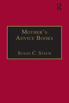 Mother's Advice Books: Printed Writings 1641–1700: Series II, Part One, Volume 3 book cover