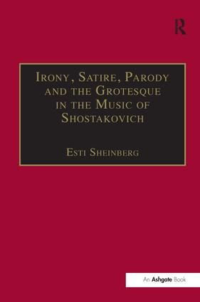 Irony, Satire, Parody and the Grotesque in the Music of Shostakovich: A Theory of Musical Incongruities, 1st Edition (e-Book) book cover