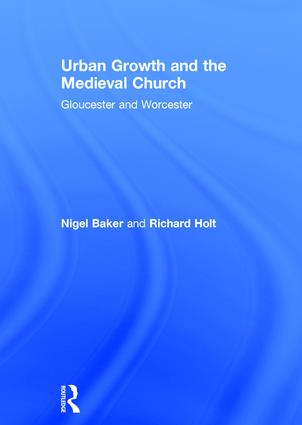 Urban Growth and the Medieval Church: Gloucester and Worcester, 1st Edition (Hardback) book cover