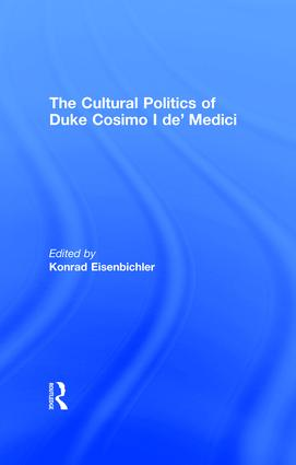 The Cultural Politics of Duke Cosimo I de' Medici: 1st Edition (Hardback) book cover