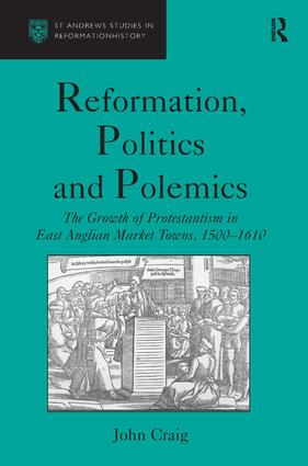 Reformation, Politics and Polemics: The Growth of Protestantism in East Anglian Market Towns, 1500–1610, 1st Edition (Hardback) book cover