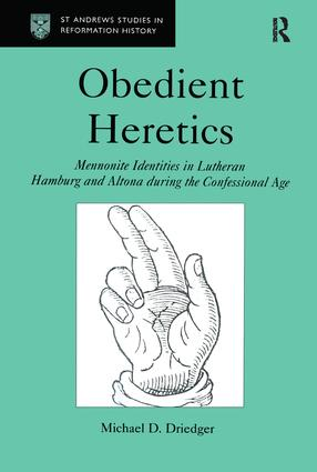 Obedient Heretics: Mennonite Identities in Lutheran Hamburg and Altona During the Confessional Age, 1st Edition (Hardback) book cover