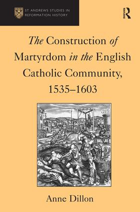 The Construction of Martyrdom in the English Catholic Community, 1535–1603: 1st Edition (Hardback) book cover
