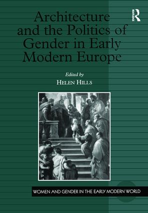 Architecture and the Politics of Gender in Early Modern Europe: 1st Edition (Hardback) book cover