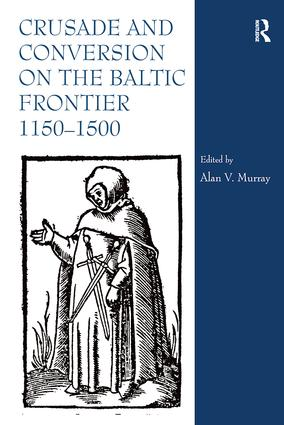 Crusade and Conversion on the Baltic Frontier 1150–1500: 1st Edition (Hardback) book cover