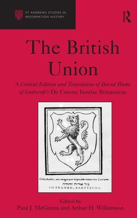 The British Union: A Critical Edition and Translation of David Hume of Godscroft's De Unione Insulae Britannicae, 1st Edition (Hardback) book cover