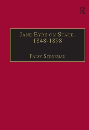 Jane Eyre on Stage, 1848–1898: An Illustrated Edition of Eight Plays with Contextual Notes, 1st Edition (Hardback) book cover