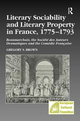 Literary Sociability and Literary Property in France, 1775–1793: Beaumarchais, the Société des Auteurs Dramatiques and the Comédie Française book cover