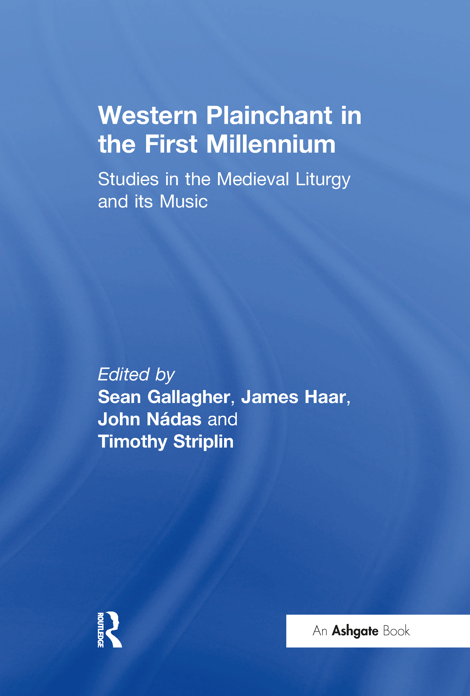 Western Plainchant in the First Millennium: Studies in the Medieval Liturgy and its Music, 1st Edition (Hardback) book cover
