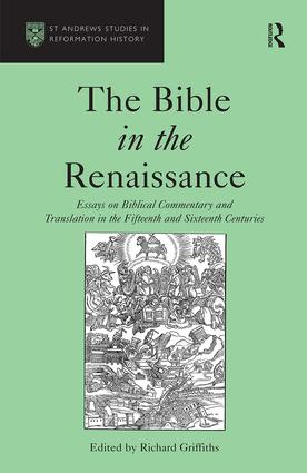 The Bible in the Renaissance: Essays on Biblical Commentary and Translation in the Fifteenth and Sixteenth Centuries, 1st Edition (Hardback) book cover