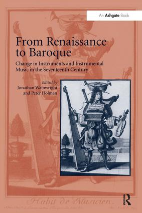 From Renaissance to Baroque: Change in Instruments and Instrumental Music in the Seventeenth Century, 1st Edition (Paperback) book cover
