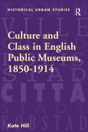 Culture and Class in English Public Museums, 1850-1914 book cover