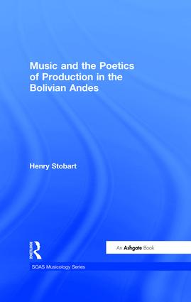 Music and the Poetics of Production in the Bolivian Andes (Hardback) book cover