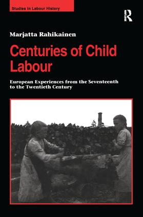 Centuries of Child Labour: European Experiences from the Seventeenth to the Twentieth Century, 1st Edition (Hardback) book cover