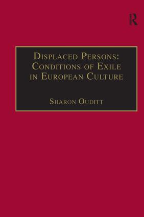 Displaced Persons:Conditions of Exile in European Culture