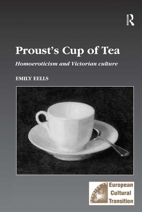 Proust's Cup of Tea: Homoeroticism and Victorian Culture, 1st Edition (Hardback) book cover