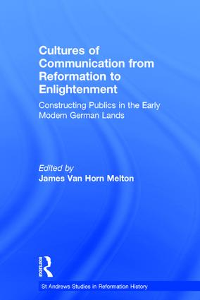 Cultures of Communication from Reformation to Enlightenment: Constructing Publics in the Early Modern German Lands, 1st Edition (Hardback) book cover