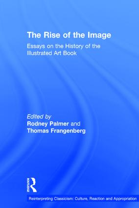 the rise of the image essays on the history of the illustrated  the rise of the image