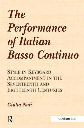 The Performance of Italian Basso Continuo: Style in Keyboard Accompaniment in the Seventeenth and Eighteenth Centuries, 1st Edition (Hardback) book cover