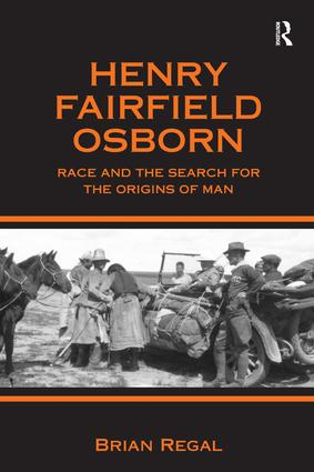 Henry Fairfield Osborn: Race and the Search for the Origins of Man, 1st Edition (Hardback) book cover