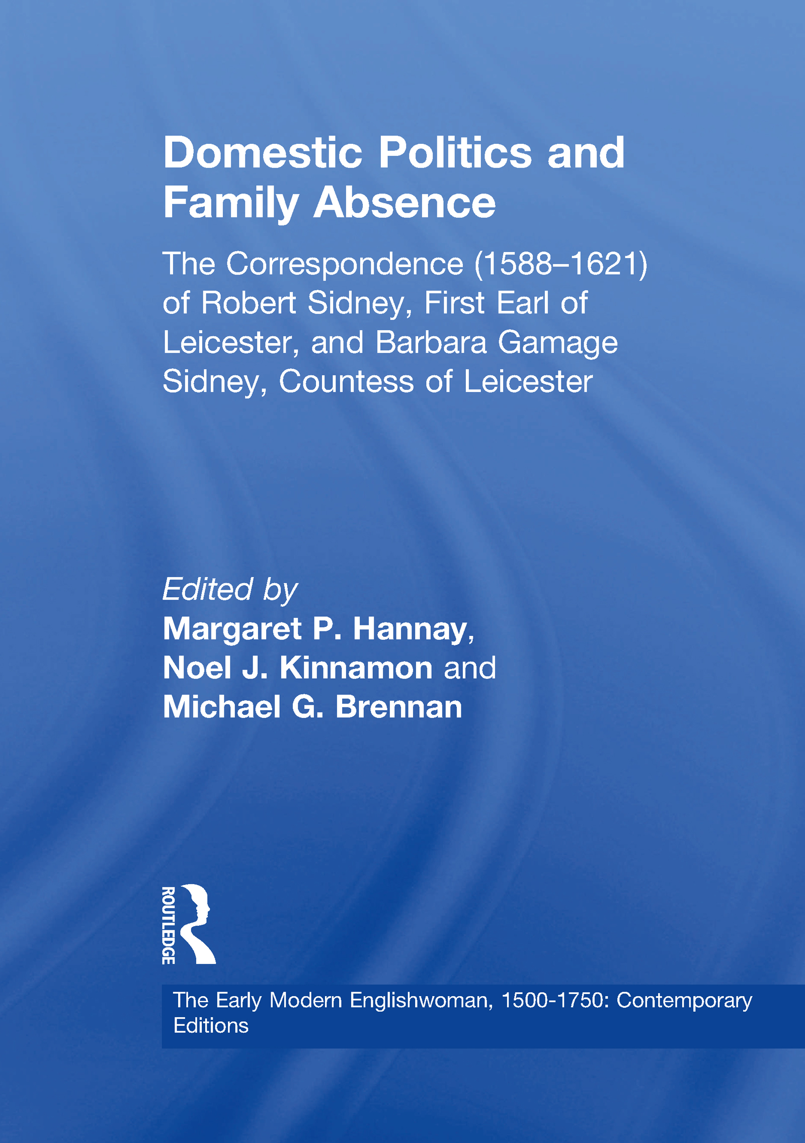Domestic Politics and Family Absence: The Correspondence (1588–1621) of Robert Sidney, First Earl of Leicester, and Barbara Gamage Sidney, Countess of Leicester book cover