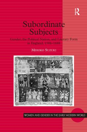 Subordinate Subjects: Gender, the Political Nation, and Literary Form in England, 1588–1688, 1st Edition (Hardback) book cover