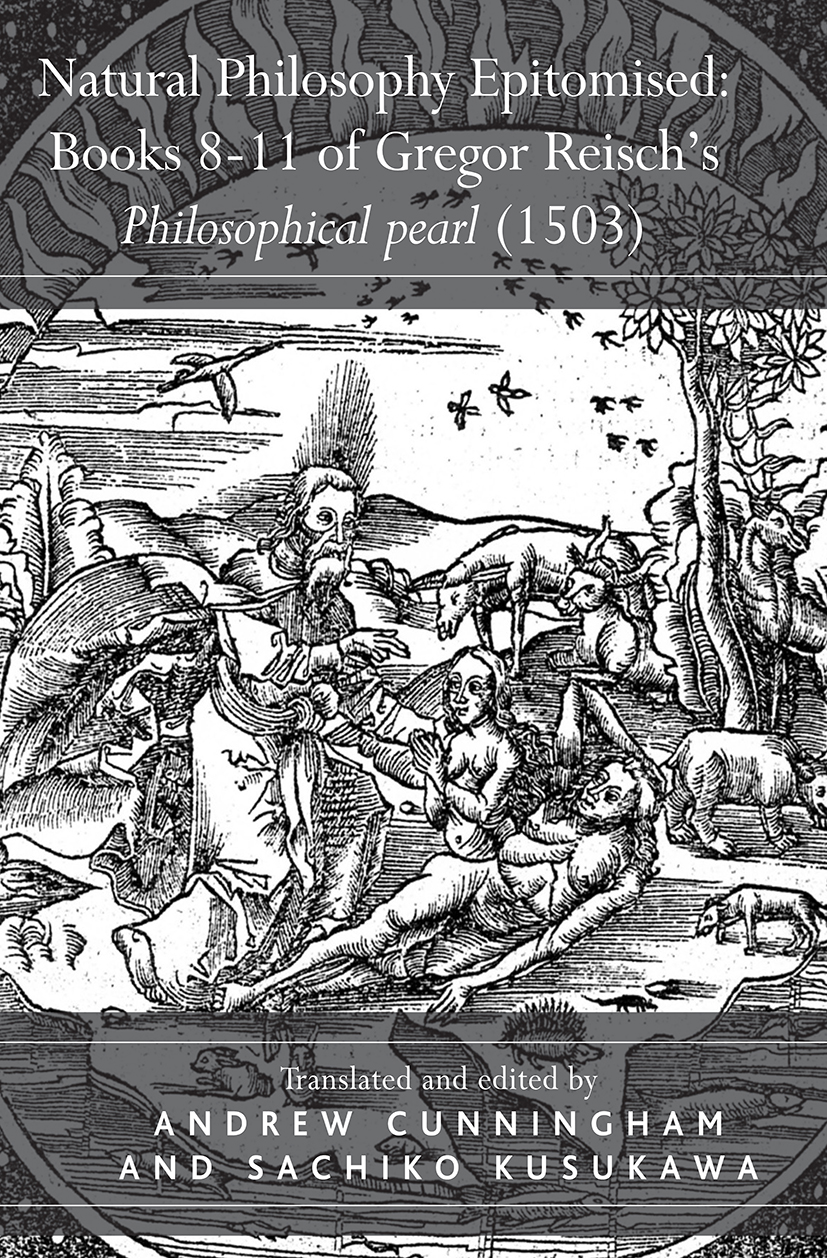 Natural Philosophy Epitomised: Books 8-11 of Gregor Reisch's Philosophical pearl (1503) book cover