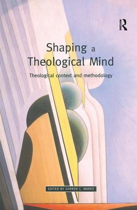 Shaping a Theological Mind: Theological Context and Methodology, 1st Edition (Paperback) book cover